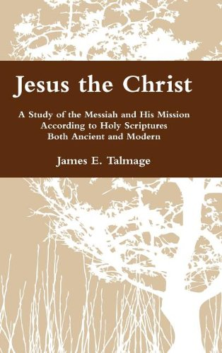 9780983752110: Jesus the Christ: A Study of the Messiah and His Mission According to Holy Scriptures Both Ancient and Modern