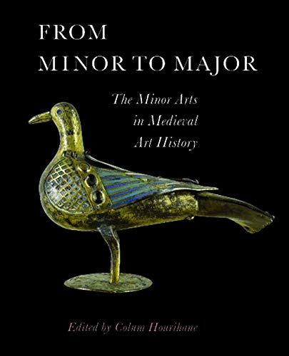 9780983753711: From Minor to Major: The Minor Arts in Medieval Art History (The Index of Christian Art)