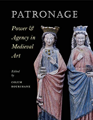 9780983753742: Patronage, Power, and Agency in Medieval Art (Index of Christian Art) (The Index of Christian Art)