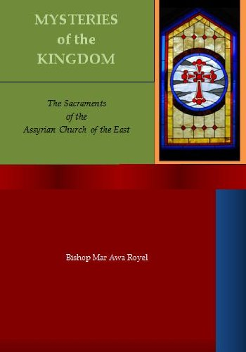 MYSTERIES of the KINGDOM (The Sacraments of the Assyrian Church of the East): Royel, Bishop Mar Awa