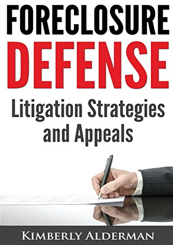 Foreclosure Defense: Litigation Strategies and Appeals: Alderman, Kimberly Laura