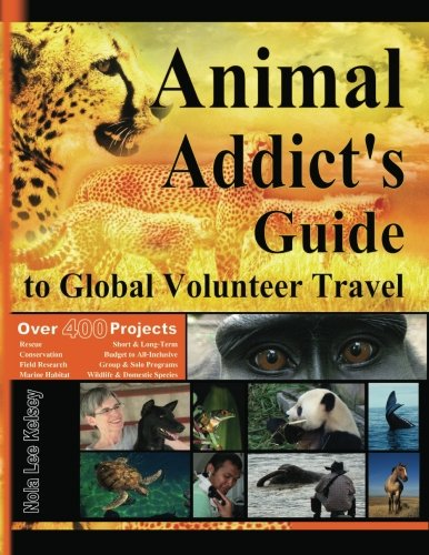 9780983755814: Animal Addict's Guide to Global Volunteer Travel: The Ultimate Reference for Helping Animals Along the Road Best Traveled