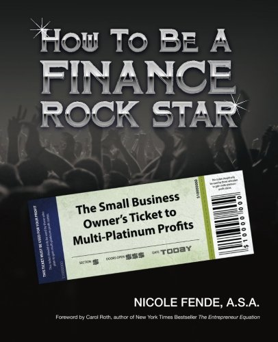 How to be a Finance Rock Star: The Small Business Owner's Ticket to Multi-Platinum Profits: ...