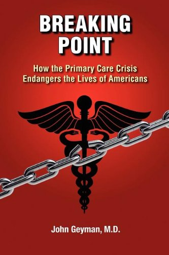 Breaking Point: How the Primary Care Crisis Endangers the Lives of Americans: Geyman, MD, John