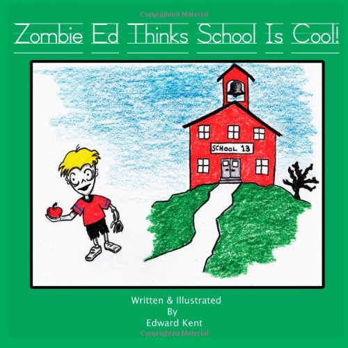 Zombie Ed Thinks School Is Cool! (0983773521) by Kent, Edward