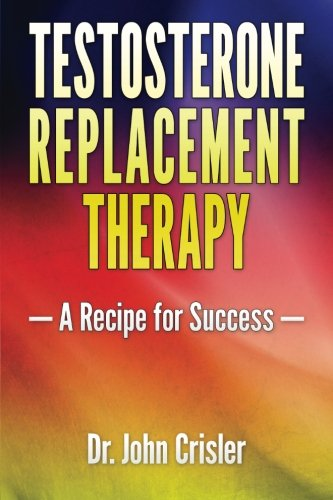 9780983773948: Testosterone Replacement Therapy: A Recipe for Success