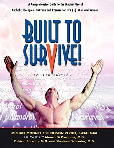Built to Survive: A Comprehensive Guide to the Medical Use of Anabolic Therapies, Nutrition and ...