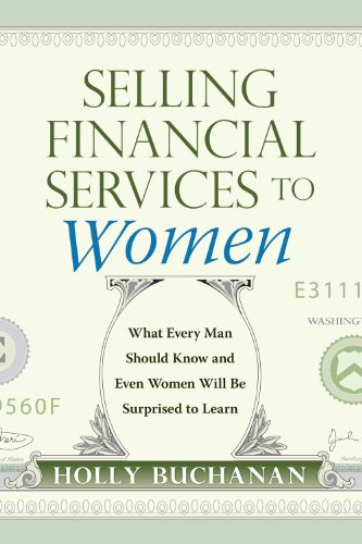 9780983776505: Selling Financial Services to Women: What Men Need to Know and Even Women Will Be Surprised to Learn
