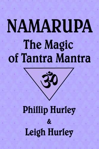 9780983784746: Namarupa: The Magic of Tantra Mantra