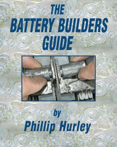 The Battery Builders Guide: How to Build, Rebuild and Recondition Lead-Acid Batteries: Hurley, ...