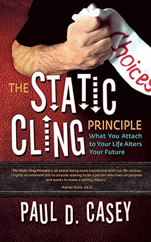 9780983787426: The Static Cling Principle: What You Attach to Your Life Alters Your Future