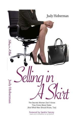 9780983788508: Selling In A Skirt: The Secrets Women Don't Know They Know About Sales (And What Men Should Know, Too!)