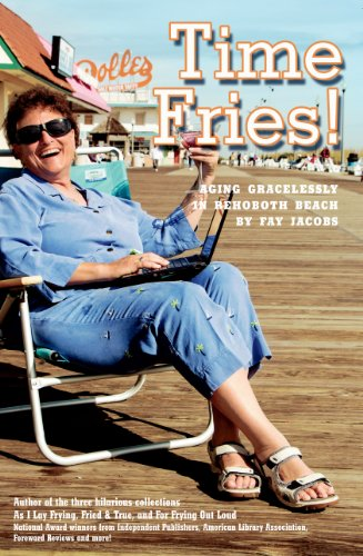 9780983796152: Time Fries! Aging Gracelessly in Rehoboth Beach