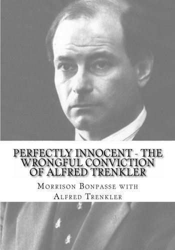 9780983798538: Perfectly Innocent - The Wrongful Conviction of Alfred Trenkler