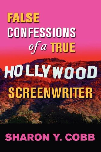 9780983801610: False Confessions of a True Hollywood Screenwriter