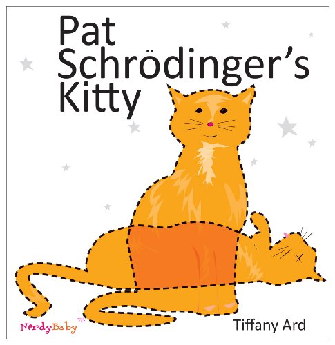 9780983804123: Pat Schrodinger's Kitty (Nerdy Baby's Books for Very Young Scientists)