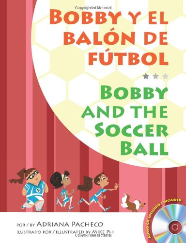 Bobby and the Soccer Ball (Bilingual English-Spanish: Adriana Pacheco, Mike