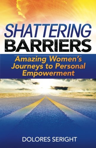 9780983805809: Shattering Barriers: Amazing Women's Journeys to Personal Empowerment