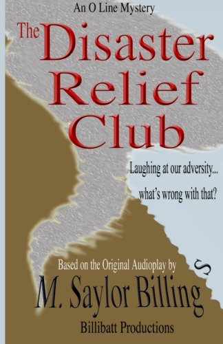 The Disaster Relief Club. An O Line Mystery.: M. Saylor Billings