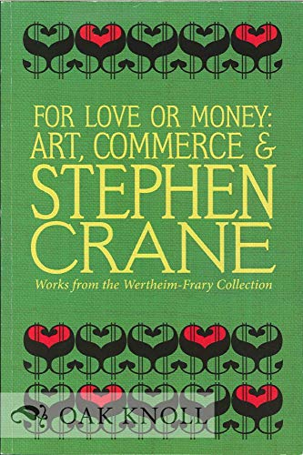 For Love or Money: Art, Commerce, and Stephen Crane (Works From the Wertheim-frary Collection): ...