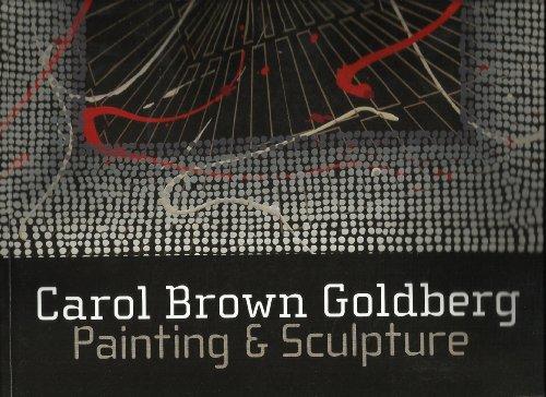 Carol Brown Goldberg, Painting and Sculpture: Kuspit, Donald (Curator), and Carol Brown Goldberg