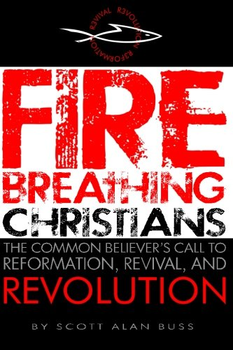 9780983812203: Fire Breathing Christians: The Common Believer's Call to Reformation, Revival, and Revolution