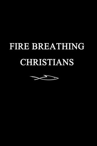 9780983812241: Fire Breathing Christians: The Common Believer's Call to Reformation, Revival, and Revolution