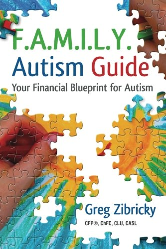 F.A.M.I.L.Y. Autism Guide: Your Financial Blueprint for Autism: Greg Zibricky CFP