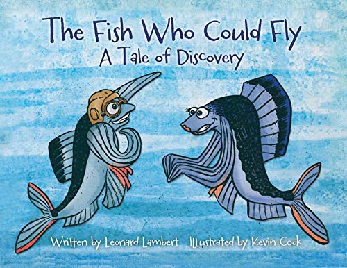 The Fish Who Could Fly: A Tale: Leonard W. Lambert