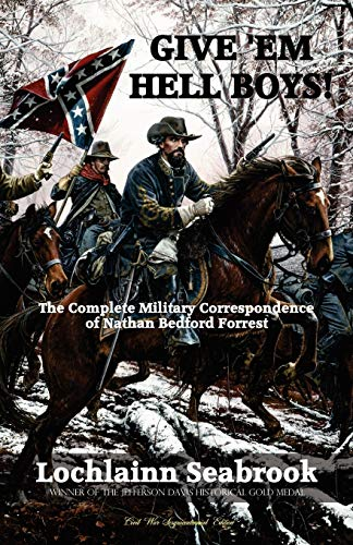Give 'em Hell Boys! the Complete Military Correspondence of Nathan Bedford Forrest: Seabrook, ...