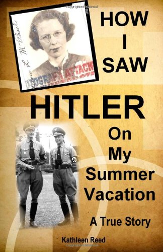 9780983819622: How I Saw Hitler on my Summer Vacation A True Story: 1938: A Fearless Female's Adventures in Pre WWII Europe