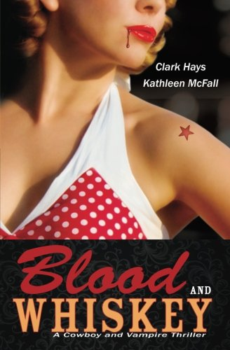 9780983820017: Blood and Whiskey: A Cowboy and Vampire Thriller