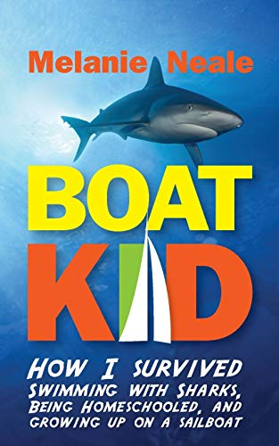 9780983825265: Boat Kid: How I Survived Swimming with Sharks, Being Homeschooled, and Growing Up on a Sailboat