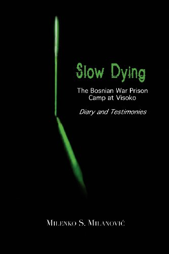 Slow Dying: The Bosnian War Prison Camp at Visoko Diary and Testimonies (Fourth edition)