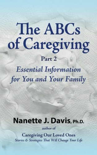 9780983829973: The ABCs of Caregiving, Part 2: Essential Information for You and Your Family