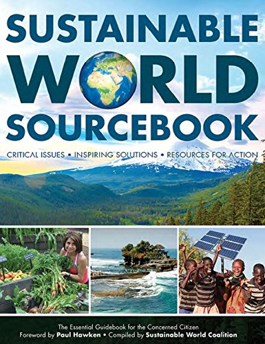 9780983830436: Sustainable World Sourcebook, Critical Issues · Inspiring Solutions · Resources for Action, the Essential Guidebook for the Concerned Citizen
