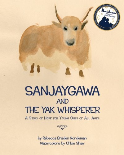 Sanjaygawa and the Yak Whisperer: A Story of Hope for Young Ones of All Ages: Rebecca Braden ...