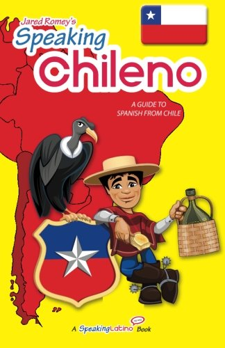 9780983840534: Speaking Chileno: A Guide to Spanish from Chile