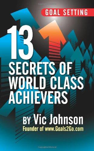 9780983841579: Goal Setting: 13 Secrets of World Class Achievers