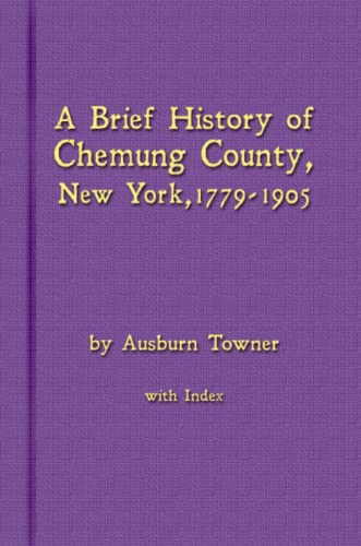 9780983848776: A Brief History of Chemung County, New York, 1779 -1905 with Index