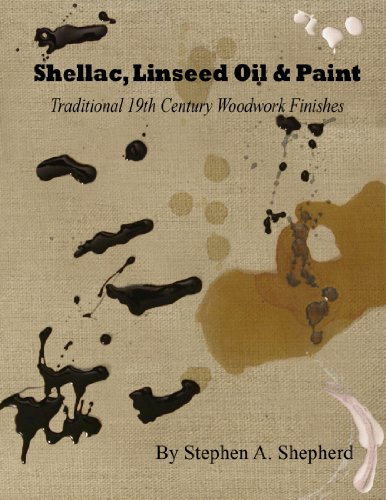 9780983851400: Shellac, Linseed Oil, & Paint - Traditional 19th Century Woodwork Finishes