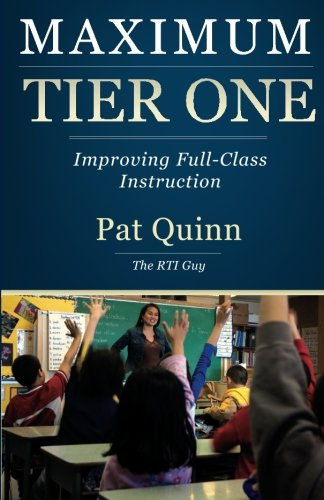 Maximum Tier One: Improving Full Class Instruction (098385162X) by Pat Quinn