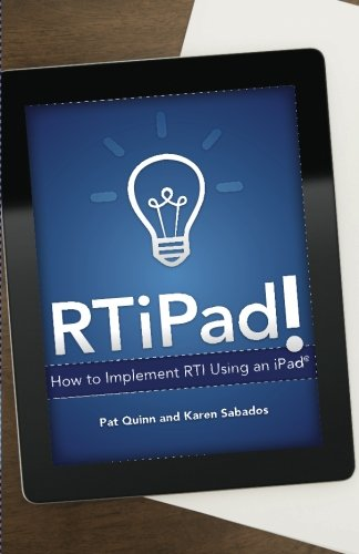 RTiPad: How to Implement RTI Using an iPad (0983851662) by Pat Quinn; Karen Sabados