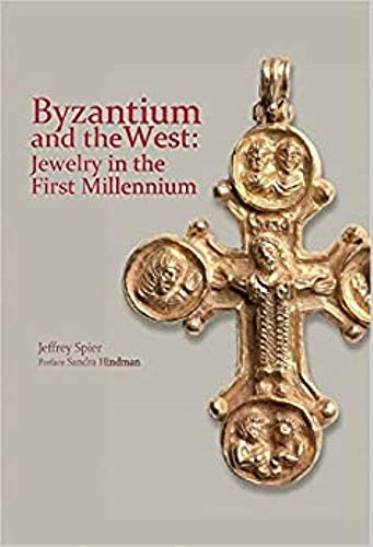 Byzantium and the West: Jewelry in the: Jeffrey Spier