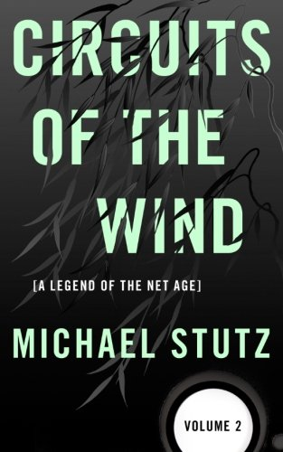 9780983855811: Circuits of the Wind: A Legend of the Net Age (Volume 2)