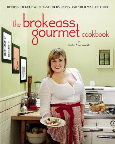 The BrokeAss Gourmet Cookbook: Moskowitz, Gabi