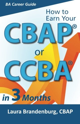 9780983861157: How to Earn Your CBAP or CCBA in 3 Months: Finish the ...
