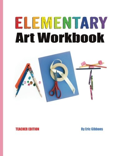 Elementary Art Workbook - Teacher Edition: A Classroom Companion for Painting, Drawing, and ...