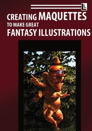 9780983863847: Creating Maquettes To Make Great Fantasy Illustrations