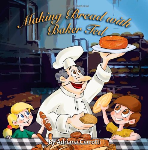 9780983871736: Making Bread With Baker Ted (A Children's Picture Book): A Children's Picture Book (Volume 1)